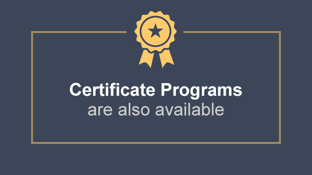 Certificate Programs are also available